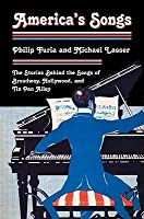 America's Songs: The Stories Behind the Songs of Broadway, Hollywood, and Tin Pan Alley