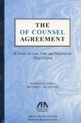 The of Counsel Agreement: A Guide for Law Firm and Practitioner  by  Harold G.  Wren