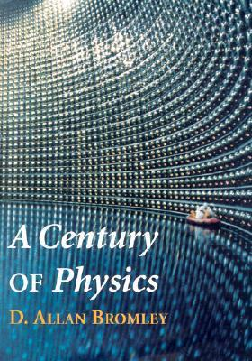 A Century of Physics D. Allan Bromley