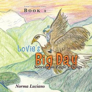 Lovies Big Day: Soaring on Eagles Wings  by  Norma L. Luciano