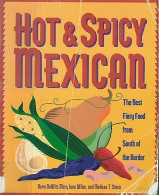 Hot and Spicy Mexican: The Best Fiery Food from South of the Border Dave DeWitt