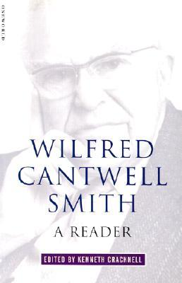 Wilfred Cantwell Smith: A Reader  by  Wilfred Cantwell Smith