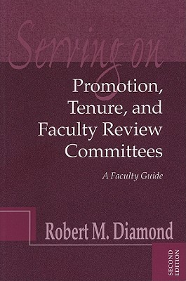 Serving On Promotion, Tenure, And Faculty Review Committees: A Faculty Guide Robert M. Diamond
