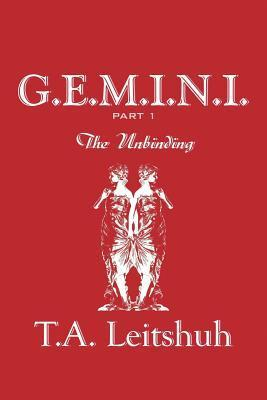 G.E.M.I.N.I.Part 1: The Unbinding T.A. Leitshuh