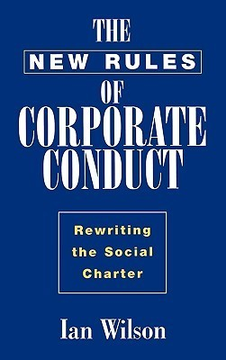 The New Rules of Corporate Conduct: Rewriting the Social Charter  by  Ian Wilson