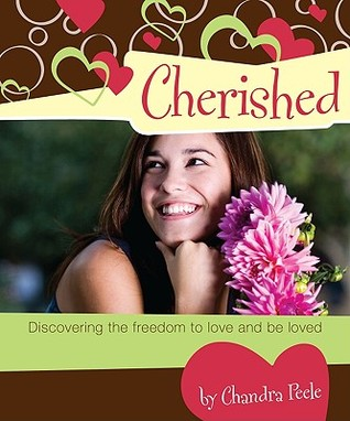 Cherished: Discovering the Freedom to Love and Be Loved Chandra Peele
