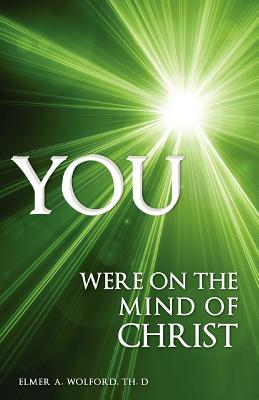 You Were on the Mind of Christ  by  Elmer A. Wolford
