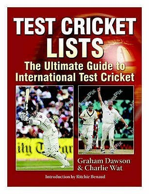 Test Cricket Lists: The Ultimate Guide to International Test Cricket  by  Graham (ed) Dawson