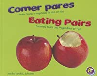 Comer Pares/Eating Pairs: Contar Frutas y Vegetales de DOS En DOS/Counting Fruits and Vegetables by Two