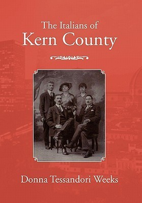 The Italians of Kern County  by  Donna Tessandori Weeks