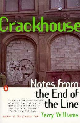 Crackhouse: Notes from the End of the Line  by  Terry Williams