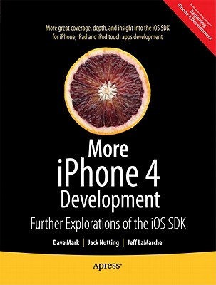 More Iphone 4 Development: Further Explorations of the IOS SDK Jack Nutting