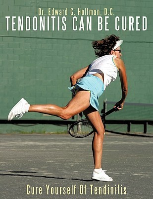 Cure Yourself of Tendinitis  by  Edward G. Holtman