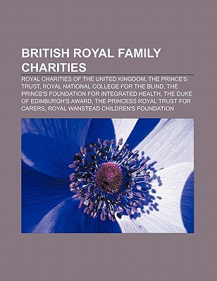 British Royal Family Charities: Royal Charities of the United Kingdom, the Princes Trust, Royal National College for the Blind  by  Source Wikipedia