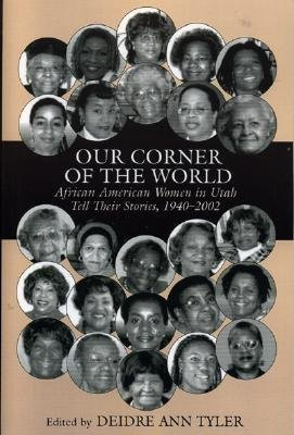 Our Corner of the World: African American Women in Utah Tell Their Stories, 1940-2002  by  Deidre Taylor