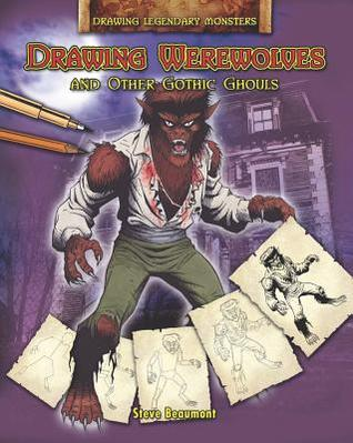Drawing Werewolves and Other Gothic Ghouls  by  Steve Beaumont