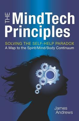 The Mindtech Principles: Solving the Self-Help Paradox  by  James Andrews