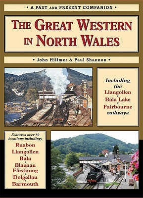 The Great Western In North Wales: Including The Llangollen, Bala Lake And Fairbourne And Barmouth Railways Paul Shannon