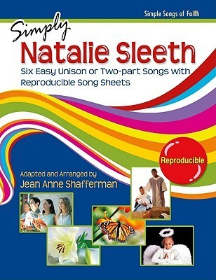 Simply Natalie Sleeth: Six Easy Unison or Two-Part Songs with Reproducible Song Sheets Natalie Sleeth