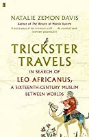 Trickster Travels: In Search of Leo Africanus: A Sixteenth-Century Muslim between Worlds