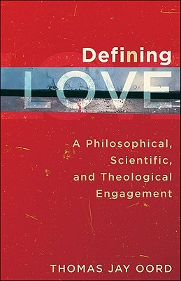 Defining Love: A Philosophical, Scientific, and Theological Engagement  by  Thomas Jay Oord