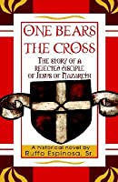 One Bears the Cross: The Story of a Rejected Disciple of Jesus of Nazareth