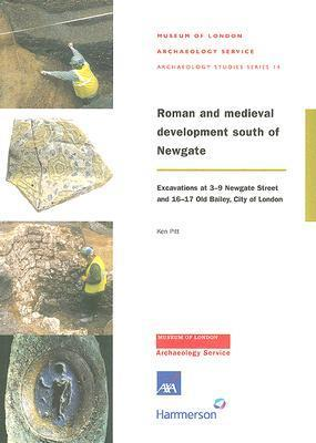 Roman and Medieval Development South of Newgate: Excavations at 3-9 Newgate Street and 16-17 Old Bailey, City of London Ken Pitt