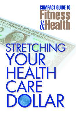 Stretching Your Health Care Dollar  by  Mayo Clinic