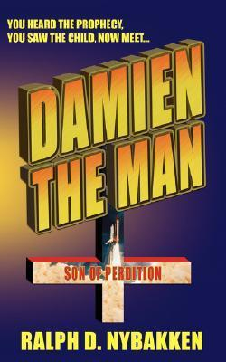 Damien the Man: The Son of Perdition Ralph D. Nybakken