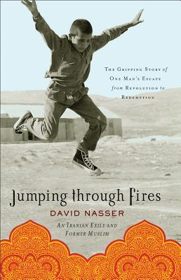 Jumping Through Fires: The Gripping Story of One Mans Escape from Revolution to Redemption  by  David Nasser