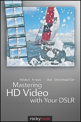 Mastering HD Video with Your DSLR Helmut Kraus