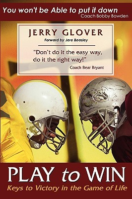 Play to Win: Keys to Victory in the Game of Life  by  Jerry Glover