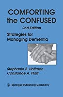 Comforting the Confused: Strategies for Managing Dementia, 2nd Edition