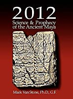 2012: Science and Prophecy of the Ancient Maya