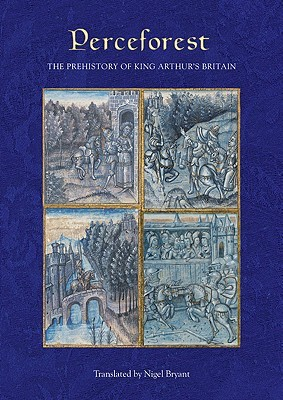 Perceforest: The Prehistory of King Arthurs Britain  by  Nigel Bryant