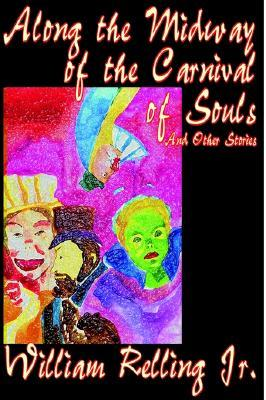 Along the Midway of the Carnival of Souls and Other Stories  by  William Relling Jr.