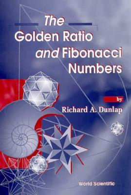 The Golden Ratio and Fibonacci Numbers  by  Richard A. Dunlap