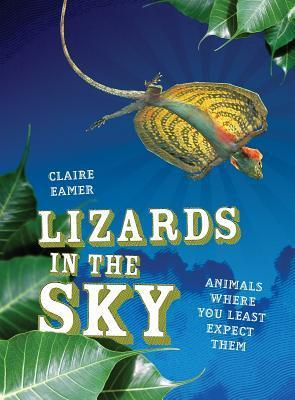 Lizards in the Sky: Animals Where You Least Expect Them  by  Claire Eamer