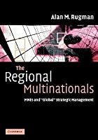 """The Regional Multinationals: MNEs and """"Global"""" Strategic Management"""