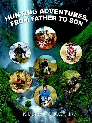 Hunting Adventures, from Father to Son Kimber L. Shoop Jr.