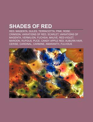 Shades of Red: Red, Magenta, Gules, Terracotta, Pink, Rose, Crimson, Variations of Red, Scarlet, Variations of Magenta, Vermilion, Fu Source Wikipedia