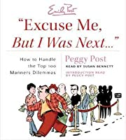 """""""Excuse Me, But I Was Next...."""" CD: How to Handle the Top 100 Manners Dilemmas"""