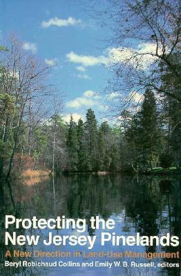 Protecting the New Jersey Pinelands: A New Direction in Land-Use Management  by  Beryl Robichaud Collins