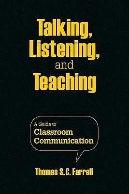 Talking, Listening, and Teaching: A Guide to Classroom Communication Thomas Farrell
