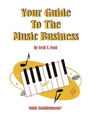 Your Guide to the Music Industry Cecil T. Ford