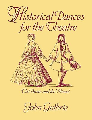 Historical Dances for the Theatre: The Pavan & the Minuet  by  John Guthrie