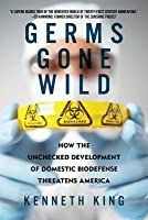 Germs Gone Wild: How the Unchecked Development of Domestic Bio-Defense Threatens America