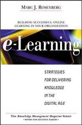 Beyond E-Learning: Approaches and Technologies to Enhance Organizational Knowledge, Learning, and Performance Marc J. Rosenberg
