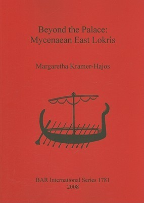 Beyond the Palace: Mycenaean East Lokris  by  Margaretha Theodora Kramer-Hajos