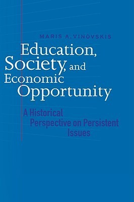 Education, Society, and Economic Opportunity: A Historical Perspective on Persistent Issues  by  Maris A. Vinovskis